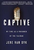 Captive : my time as a prisoner of the Taliban