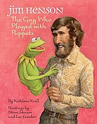 Jim Henson : the guy who played with puppets