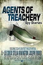 Agents of treachery : never before published spy fiction from today's most exciting writers