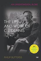 An unsentimental bloke : the life and work of C.J. Dennis