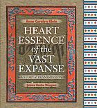Heart essence of the vast expanse : a story of transmission