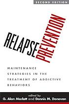 Relapse prevention : maintenance strategies in the treatment of addictive behaviors