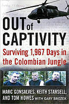 Out of captivity : surviving 1,967 days in the Colombian jungle