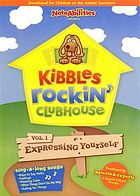 Kibbles rockin' clubhouse. Vol. 1, Expressing yourself