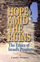 Hope amid the ruins : the ethics of Israel's prophets