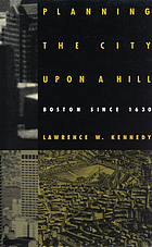 Planning the city upon a hill : Boston since 1630