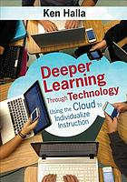 Deeper learning through technology : using the cloud to individualize instruction