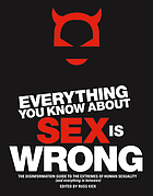 Everything you know about sex is wrong : the Disinformation guide to the extremes of human sexuality (and everything in between)
