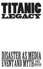 Titanic legacy : disaster as media event and myth