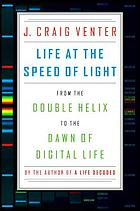 Life at the speed of light : from the double helix to the dawn of digital life