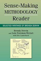 Sense-making methodology reader : selected writings of Brenda Dervin