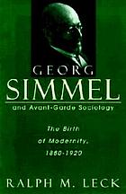 Georg Simmel and avant-garde sociology : the birth of modernity, 1880-1920
