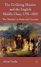 The civilising mission and the English middle class, 1792-1850 : the 'heathen' at home and overseas