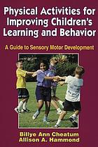 Physical activities for improving children's learning and behavior : a guide to sensory motor development