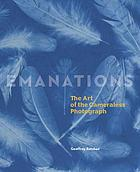 Emanations : the art of the cameraless photograph
