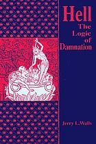 Hell : the logic of damnation