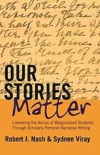 Our stories matter : liberating the voices of marginalized students through scholarly personal narrative writing
