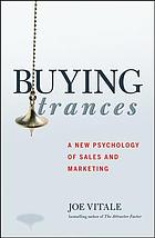 Buying trances : a new psychology of sales and marketing