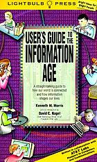 User's guide to the information age : a straight-talking guide to how our world is connected and how information shapes our lives