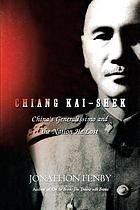Chiang Kai shek : China's Generalissimo and the nation he lost