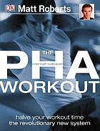 The PHA workout : a revolutionary new system to achieve your fitness goals in half the time
