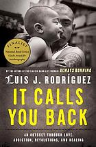 It calls you back : an odyssey through love, addictions, revolution, and healing