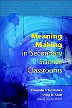 Meaning Making in Secondary Science Classrooms??.