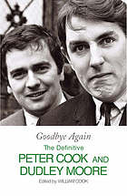 Goodbye again : the definitive Peter Cook and Dudley Moore