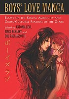 Boys' love manga : essays on the sexual ambiguity and cross-cultural fandom of the genre