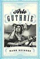 Arlo Guthrie : the Warner, Reprise years