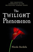 The Twilight phenomenon : the unofficial companion to the bestselling vampire series