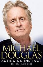 Michael Douglas : acting on instinct