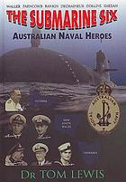 The Submarine Six : Australian Naval Heroes.