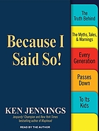 Because I said so! : [the truth behind the myths, tales, & warnings every generation passes down to its kids]