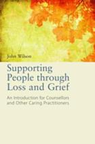 Supporting People through Loss and Grief : an Introduction for Counsellors and Other Caring Practitioners.