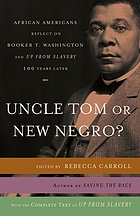 Uncle Tom or new Negro? : African Americans reflect on Booker T. Washington and Up from slavery one hundred years later