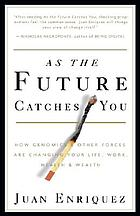 As the future cathes you : how genomics & other forces are changing your life, work, health & wealth