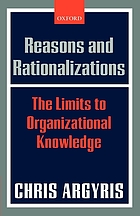 Reasons and rationalizations : the limits to organizational knowledge