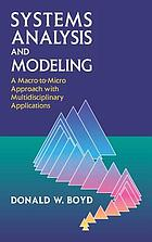 Systems analysis and modeling : a macro to micro approach with multidisciplinary applications