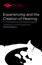 Experiencing and the creation of meaning : a philosophical and psychological approach to the subjective