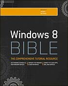 Windows 8 bible : [the comprehensive tutorial resource]