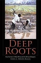 Deep roots : rice farmers in West Africa and the African diaspora