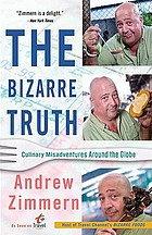 The bizarre truth : how I walked out the door mouth first-- and came back shaking my head
