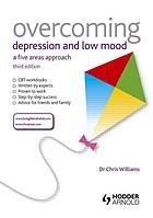 Overcoming depression and low mood : a five areas approach