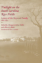 Twilight on the South Carolina rice fields : letters of the Heyward family, 1862-1871