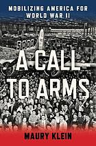 A call to arms : mobilizing America for World War II