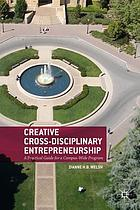 Creative cross-disciplinary entrepreneurship : a practical guide for a campus-wide program