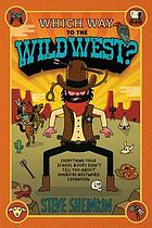 Which way to the Wild West? : everything your schoolbooks didn't tell you about America's westward expansion