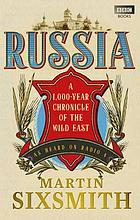 Russia : a 1,000-year chronicle of the wild East : as heard on Radio 4