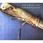 The great lost Sun Ra albums : cymbals & crystal spears.